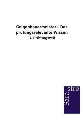 Geigenbauermeister - Das Prufungsrelevante Wissen