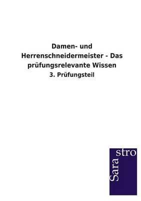 Damen- Und Herrenschneidermeister - Das Prufungsrelevante Wissen