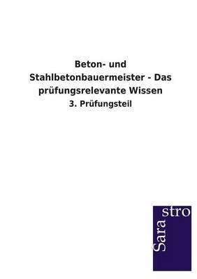 Beton- Und Stahlbetonbauermeister - Das Prufungsrelevante Wissen