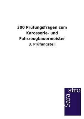 300 Prufungsfragen Zum Karosserie- Und Fahrzeugbauermeister