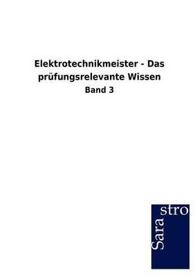 Elektrotechnikmeister - Das PR Fungsrelevante Wissen