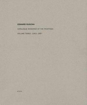 Edward Ruscha: Catalogue Raisonne of the Paintings: Volume Three: 1983 - 1987