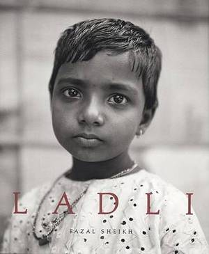 Fazal Sheikh: Ladli: Girl Child