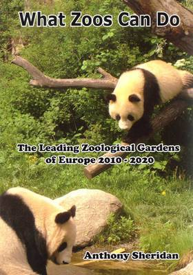 What Zoos Can Do (Including 2013 Update): The Leading Zoological Gardens of Europe 2010 - 2020