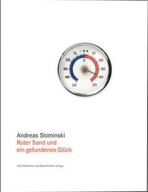 Andreas Slominski: Roter Sand Und Ein Gefundenes Gluck