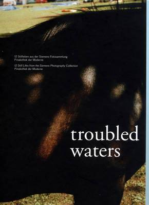 Troubled Waters: 12 Still Lifes from the Siemens Photography Collection Pinakothek Der Moderne