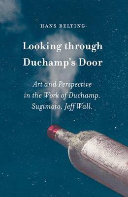 Looking through Duchamp's Door: Art and Perspective in the Work of Duchamp. Sugimoto. Jeff Wall.