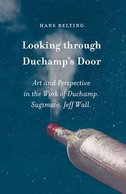 Looking Through Duchamp's Door: Art and Perspective in the Work of Duchamp, Sugimoto, Jeff Wall