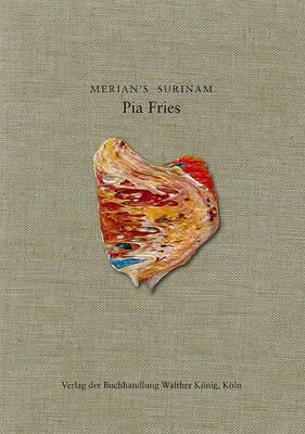 Pia Fries: Merian's Surinam