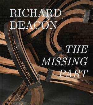 Richard Deacon: The Missing Part