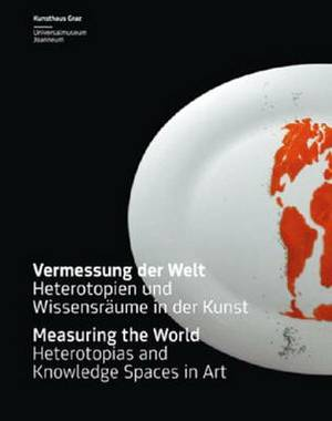 Measuring the World: Heterotopias and Knowledge Spaces in Art