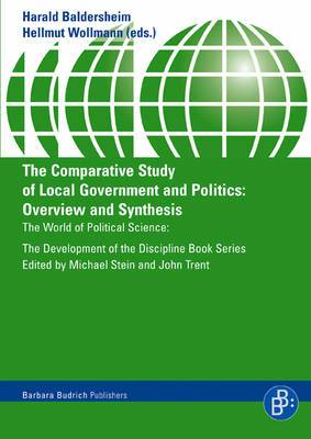 The Comparative Study of Local Government and Politics: Overview and Synthesis