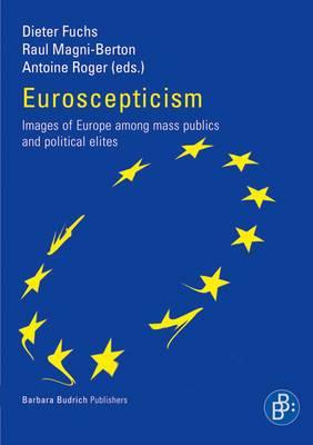 Euroscepticism: Images of Europe Among Mass Publics and Political Elites