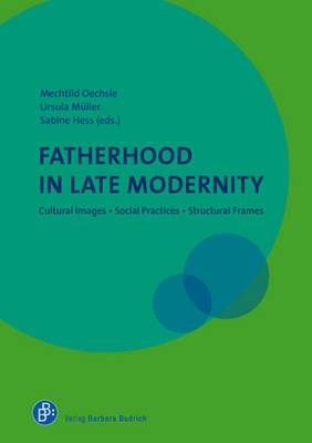 Fatherhood in Late Modernity: Cultural Images, Social Practices, Structural Frames