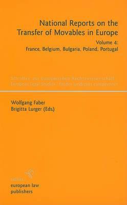 National Reports on the Transfer of Movables in Europe, Volume 4: France, Belgium, Bulgaria, Poland, Portugal