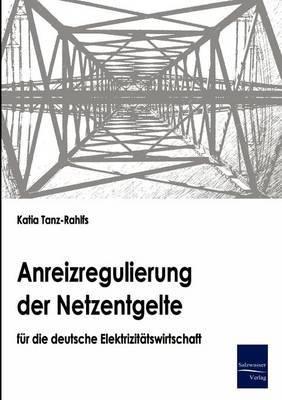 Anreizregulierung Der Netzentgelte Fur Die Deutsche Elektrizitatswirtschaft