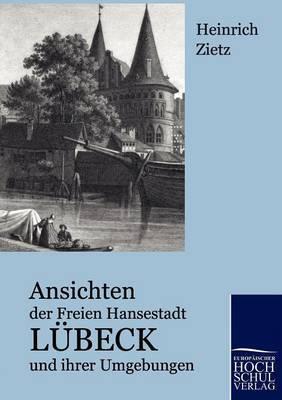 Ansichten Der Freien Hansestadt Lubeck Und Ihrer Umgebungen