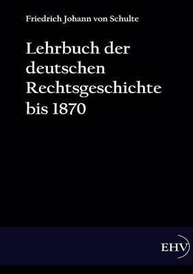 Lehrbuch Der Deutschen Rechtsgeschichte Bis 1870