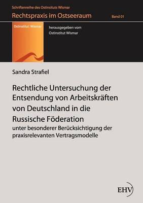Rechtliche Untersuchung Der Entsendung Von Arbeitskr Ften Von Deutschland in Die Russische F Deration