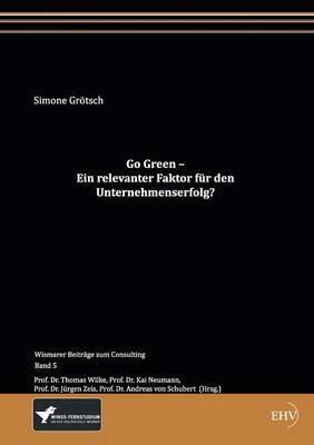 Go Green - Ein Relevanter Faktor Fur Den Unternehmenserfolg?