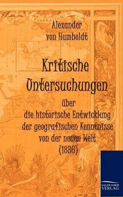 Kritische Untersuchungen Uber Die Historische Entwicklung Der Geografischen Kenntnisse Von Der Neuen Welt (1836)