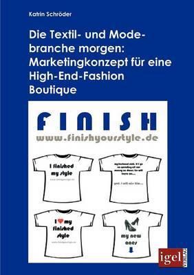 Die Textil- Und Modebranche Morgen: Marketingkonzept Fur Eine High-End-Fashion Boutique