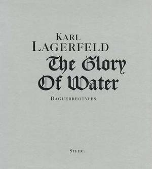 Karl Lagerfeld: The Glory of Water: Daguerreotypes
