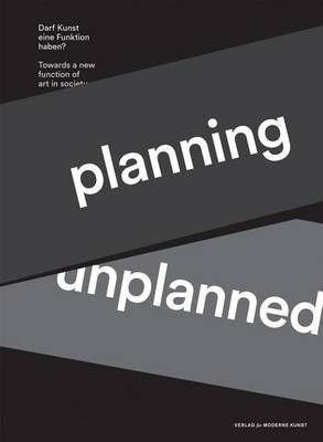 Planning Unplanned: Towards a New Function of Art in Society