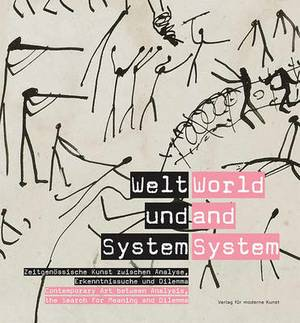 World and System: Contemporary Art Between Analysis, the Search for Meaning and Dilemma
