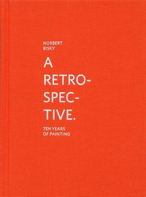 Norbert Bisky: A Retrospective: 10 Years of Painting