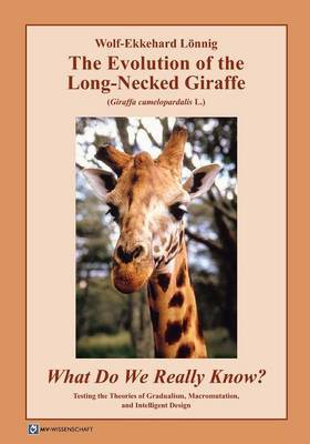 The Evolution of the Long-Necked Giraffe (Giraffa Camelopardalis L.) What Do We Really Know? Testing the Theories of Gradualism, Macromutation, and Intelligent Design