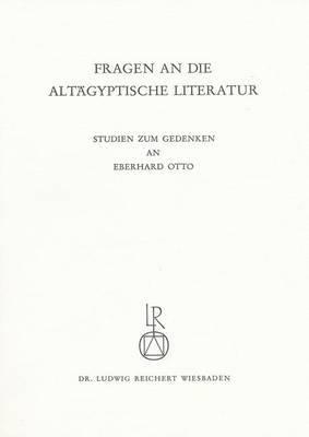 Fragen an Die Altagyptische Literatur: Studien Zum Gedenken an Eberhard Otto