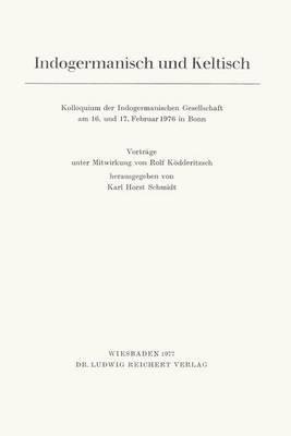 Indogermanisch Und Keltisch: Kolloquium Der Indogermanischen Gesellschaft Vom 15. Bis 18. Februar 1976 in Bonn