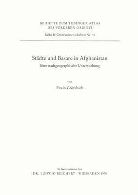 Stadte Und Basare in Afghanistan: Eine Stadtgeographische Untersuchung