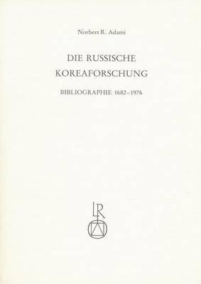 Die Russische Koreaforschung: Bibliographie 1682 Bis 1976. Zwei Teile in Einem Band. Teil 1: Geschichte Und Politik. Teil 2: Wissenschaften