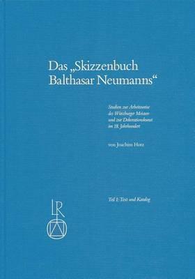 Das Skizzenbuch Balthasar Neumanns: Studien Zur Arbeitweise Des Wurzburger Meisters Und Zur Dekorationskunst Im 18. Jahrhundert