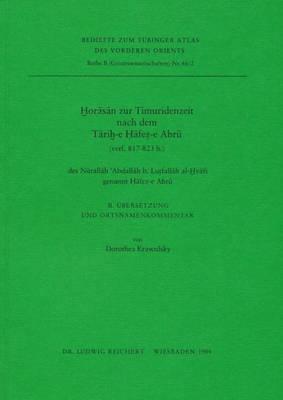 Horasan Zur Timuridenzeit Nach Dem Tarih-E Hafez-E Abru (Verf. 817-823 H.) Des Nurallah 'Abdallah B. Lutfallah Al-Hvafi Genannt Hafez-E Abru: 2. Ubersetzung Und Ortsnamenkommentar