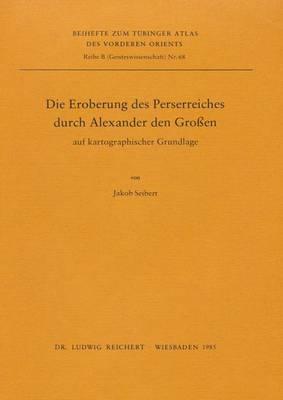 Die Eroberung Des Perserreiches Durch Alexander D. Gr. Auf Kartographischer Grundlage