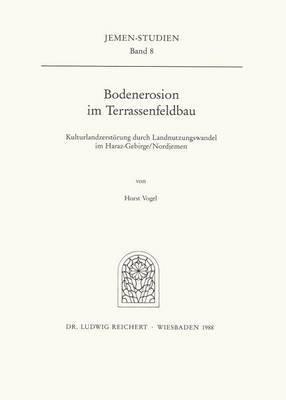 Bodenerosion Im Terrassenfeldbau (Nordjemen): Kulturlandzerstorung Durch Landnutzungswandel Im Haraz-Gebirge
