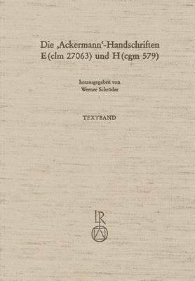 Die Ackermann-Handschriften E (CLM 27063) Und H (Cgm 579): Faksimiles, Transkription Und Bereinigtetexte Mit Kritischem Apparat