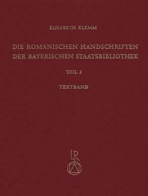 Die Romanischen Handschriften Der Bayerischen Staatsbibliothek: Teil 2: Die Bistumer Freising Und Augsburg. Verschiedene Deutsche Provenienzen