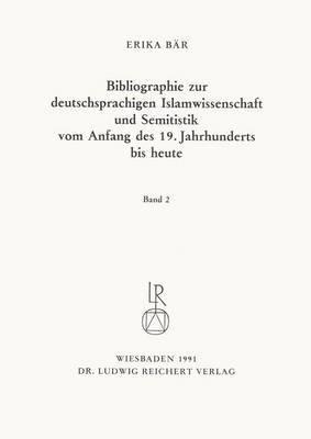 Bibliographie Deutschsprachiger Islamwissenschaftler Und Semitisten Vom Anfang Des 19. Jahrhunderts Bis 1985. Band 2