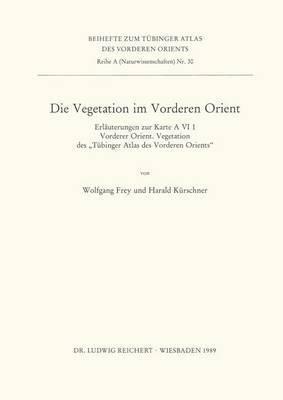 Die Vegetation Im Vorderen Orient: Erlauterungen Zur Karte a VI 1 Vorderer Orient. Vegetation Des Tubinger Atlas Des Vorderen Orients