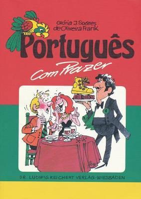 Portugues Com Prazer. Teil 1: Eine Einfuhrung in Die Weltsprache Portugiesisch Mit Liedern, Fotos Und Vielen Illustrationen
