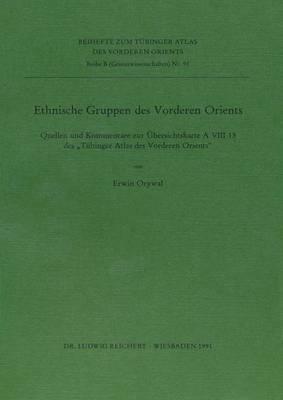 Ethnische Gruppen Des Vorderen Orients: Quellen Und Kommentare Zur Ubersichtskarte a VIII 13 Des Tubinger Atlas Des Vorderen Orients