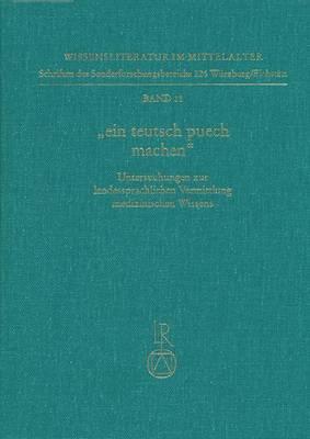 Ein Teutsch Puech Machen: Untersuchungen Zur Landessprachlichen Vermittlung Medizinischen Wissens (Ortolf-Studien 1)