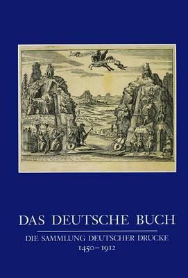 Das Deutsche Buch: Die Sammlung Deutscher Drucke 1450 Bis 1912