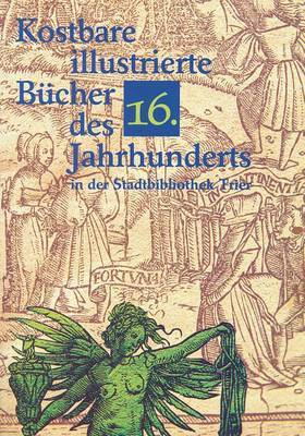 Kostbare Illustrierte Bucher Des 16. Jahrhunderts in Der Stadtbibliothek Trier