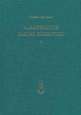 Ausgewahlte Kleine Schriften. Band 2: Festgabe Fur Manfred Mayrhofer Zum 70. Geburtstag