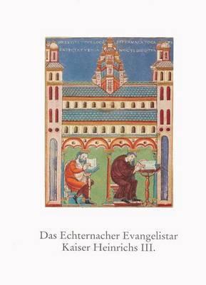 Das Echternacher Evangelistar Kaiser Heinrichs III.: Staats- Und Universitatsbibliothek Bremen MS.B. 21